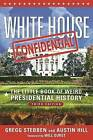 White House Confidential: The Little Book of Weird Presidential History by Gregg Stebben, Austin Hill (Paperback, 2016)
