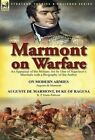 Marmont on Warfare: An Appraisal of the Military Art by One of Napoleon's Marshals with a Biography of the Author-On Modern Armies by Augu by R P Dunn-Pattison, Auguste De Marmont (Hardback, 2014)