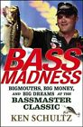 Bass Madness Bigmouths Big Money and Big Dreams at The Bassmaster Classic Hardcover – 2 Apr 2007