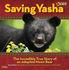 Saving Yasha The Incredible True Story of an Adopted Moon Bear 9781426310768
