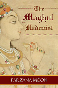 The-Moghul-Hedonist-by-Farzana-Moon