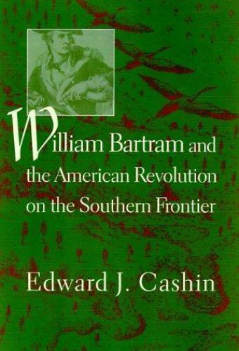 William Bartram and the American Revolution on the Southern Frontier Hardcover