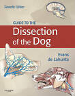 Guide to the Dissection of the Dog by Alexander De Lahunta, Howard E. Evans (Hardback, 2009)