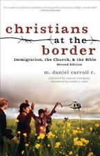 Christians at the Border : Immigration, the Church, and the Bible by M. Daniel Carroll R. (2013, Paperback)