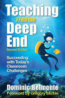 Teaching from the Deep End: Succeeding With Today's Classroom Challenges by Dominic V. Belmonte (Paperback, 2009)