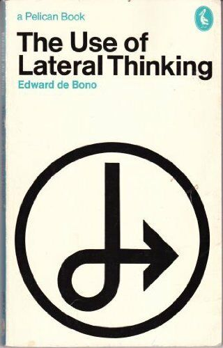 The Use of Lateral Thinking By Edward De Bono. 9780140214468