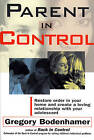 Parent in Control: Restore Order in Your Home and Create a Loving Relationship with Your Adolescent by Gregory Bodenhamer (Paperback, 1996)