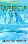 Seanachie: A Story of the Irish by Lawrence R Kelleher (Paperback / softback, 2001)