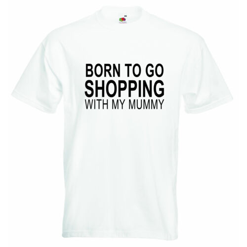 Born To Go Shopping With My Mummy Personalized Baby Boys Girls T-shirt Clothing