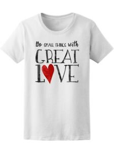 Romantic Do Small Things With Great Love Tee Women's -Image by Shutterstock