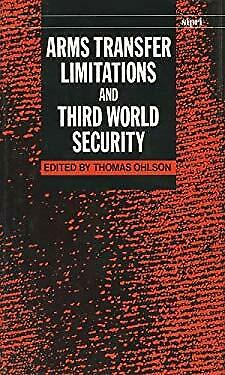 Arms Transfer Limitations and Third World Security by Ohlson, Thomas