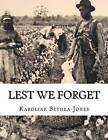 Lest We Forget: The Stage Play by Karoline Bethea-Jones (Paperback / softback, 2015)