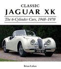 Classic Jaguar XK: The 6-Cylinder Cars 1948 - 1970 by Brian Laban (Hardback, 2016)