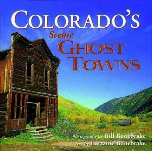 Colorado's Scenic Ghost Towns [Colorado Littlebooks]