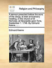 A Sermon Preached Before the Sons of the Clergy, at Their Anniversary Meeting, in the Church of St Nicholas, at Newcastle Upon Tyne, September 1. 1748. by Edmund Keene, ... . by Edmund Keene (Paperback / softback, 2010)