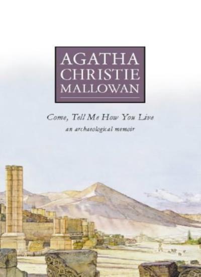Come, Tell Me How You Live: An Archaeological Memoir,Agatha Christie Mallowan