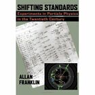 Shifting Standards: Experiments in Particle Physics in the Twentieth Century by Allan Franklin (Hardback, 2013)