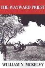 The Wayward Priest by William N McKelvy (Paperback / softback, 2001)