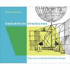 Exhibiting Ourselves: Fifty Years of British Exhibition Design by Ruth Artmonsky (Paperback, 2014)