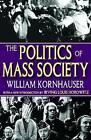 The Politics of Mass Society by William Kornhauser (Paperback, 2008)