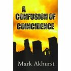 A Confusion of Coincidence by Mark Akhurst (Paperback, 2014)