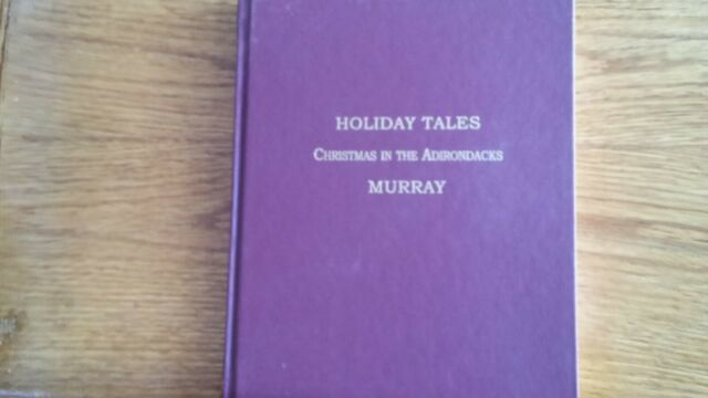 """Holiday Tales """"Christmas in the Adirondacks"""" by W. H. Murray - Brand New"""