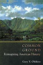 Common Ground: Reimagining American History., Okihiro, Gary Y.