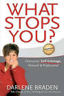 What Stops You? Overcome Self-Sabotage: Personal and Professional by Darlene Braden (Paperback / softback, 2006)