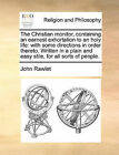 The Christian Monitor, Containing an Earnest Exhortation to an Holy Life: With Some Directions in Order Thereto. Written in a Plain and Easy Stile, for All Sorts of People. by John Rawlet (Paperback / softback, 2010)