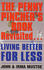 The Penny Pincher's Book Revisited: Living Better for Less by John Mustoe, Irma Mustoe (Paperback, 2007)