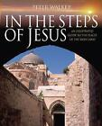 In the Steps of Jesus: An Illustrated Guide to the Places of the Holy Land by Peter Walker (Hardback, 2007)