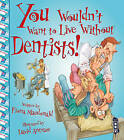 You Wouldn't Want to Live Without Dentists! by Fiona MacDonald (Paperback, 2015)