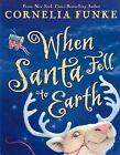 When Santa Fell to Earth by Cornelia Funke (Hardback, 2006)