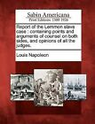 Report of the Lemmon Slave Case: Containing Points and Arguments of Counsel on Both Sides, and Opinions of All the Judges. by Louis Napoleon (Paperback / softback, 2012)
