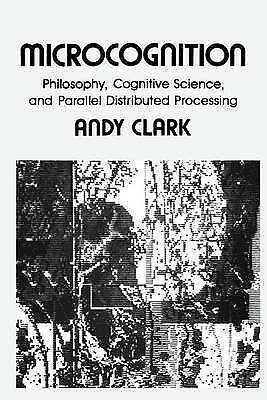 Microcognition: Philosophy, Cognitive Science and Parallel Distributed Processin