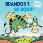 Brandon's So Bossy! by Judith Heneghan (Hardback, 2015)