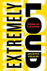 Extremely Loud: Sound as a Weapon by Juliette Volcler (Hardback, 2013)