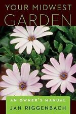 Your Midwest Garden: An Owner's Manual: By Riggenbach, Jan