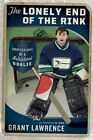 The Lonely End of the Rink: Confessions of a Reluctant Goalie by Grant Lawrence (Paperback / softback, 2014)