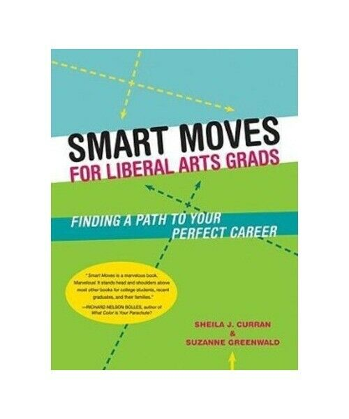 Sheila Curran, Suzanne Greenwald Smart Moves for Liberal Arts Grads: Finding a P