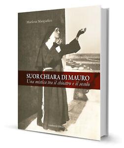 Suor Chiara Di Mauro. Una mistica tra il chiostro e il secolo