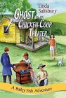 Ghost of the Chicken Coop Theater: A Bailey Fish Adventure by Linda G Salisbury (Paperback / softback, 2008)