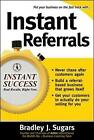 Instant Referrals: How to Turn Existing Customers into Your Promoters: No. 1 by Bradley J. Sugars (Paperback, 2006)