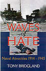 Waves of Hate: Naval Atrocities 1914-1945 by Tony Bridgland (Hardback, 2001)