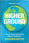 Higher Ground: How to Travel Responsibly Without Roughing It by Rhiannon Batten (Paperback, 2008)