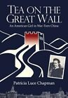 Tea on the Great Wall: An American Girl in War-Torn China by Patricia Luce Chapman (Paperback / softback, 2016)