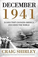 December 1941: 31 Days that Changed America and Saved the World by Craig Shirle