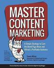 Master Content Marketing: A Simple Strategy to Cure the Blank Page Blues and Attract a Profitable Audience by Pamela Wilson (Paperback / softback, 2016)