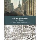 British Town Maps: A History by Richard Oliver, Roger J. P. Kain (Hardback, 2015)