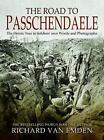 The Road to Passchendaele: The Heroic Year in Soldiers' own Words and Photographs by Richard Van Emden (Hardback, 2017)